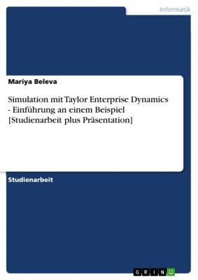 Simulation mit Taylor Enterprise Dynamics - Einführung an einem Beispiel [Studienarbeit plus Präsentation], Mariya Beleva