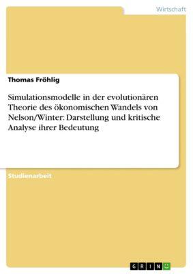 Simulationsmodelle in der evolutionären Theorie des ökonomischen Wandels von Nelson/Winter: Darstellung und kritische Analyse ihrer Bedeutung, Thomas Fröhlig