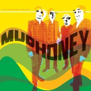 Since We've Become Translucent, Mudhoney