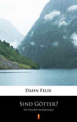 Sind Götter?, Felix Dahn