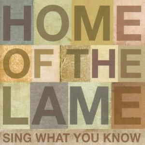 Sing What You Know, Home Of The Lame