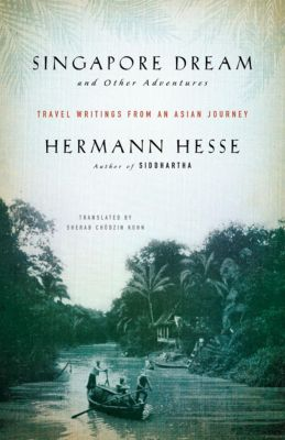 Singapore Dream and Other Adventures, Hermann Hesse
