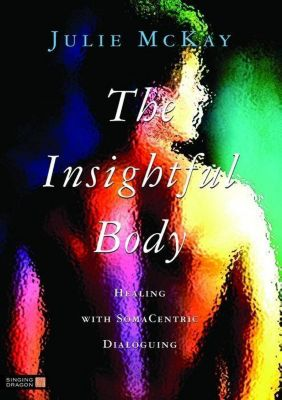 Singing Dragon: The Insightful Body, Julie McKay