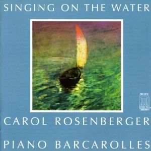 Singing..Water/Barcarolen, Carol Rosenberger