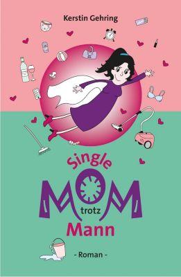 Single Mom trotz Mann - Kerstin Gehring |