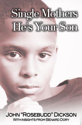 """Single Mothers He's Your Son, Bernard Dory, John """"Rosebudd"""" Dickson"""
