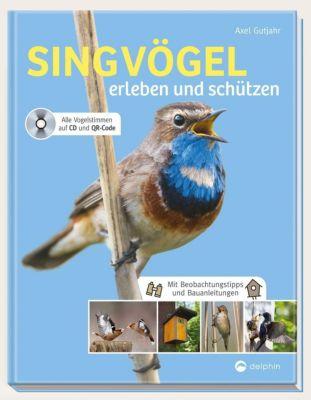 Singvögel erleben und schützen, m. Audio-CD - Axel Gutjahr |