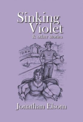 Sinking Violet and other Stories, Jonathan Elsom