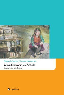 Sinnige Geschichten von Margarete Jäckel: Alaya kommt in die Schule, Margarete Jaeckel