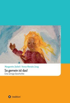 Sinnige Geschichten von Margarete Jäckel: So gemein ist das!, Margarete Jaeckel