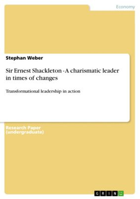 Sir Ernest Shackleton - A charismatic leader in times of changes, Stephan Weber
