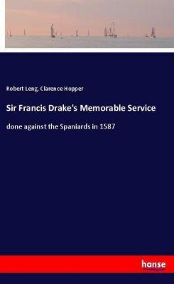 Sir Francis Drake's Memorable Service, Robert Leng, Clarence Hopper