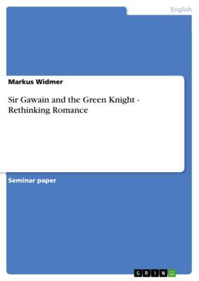 Sir Gawain and the Green Knight - Rethinking Romance, Markus Widmer