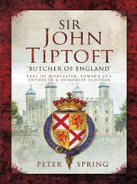 Sir John Tiptoft – 'Butcher of England', Peter Spring