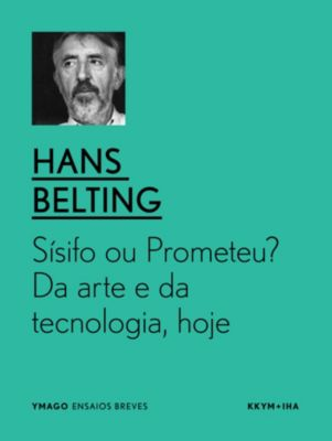 Sísifo ou Prometeu? Da arte e da tecnologia, hoje., Hans Belting