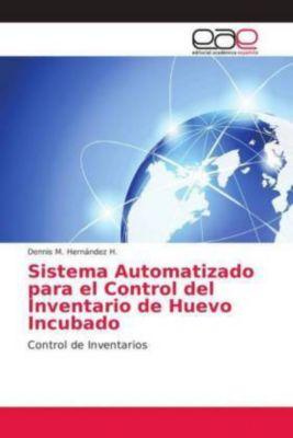 Sistema Automatizado para el Control del Inventario de Huevo Incubado, Dennis M. Hernández H.