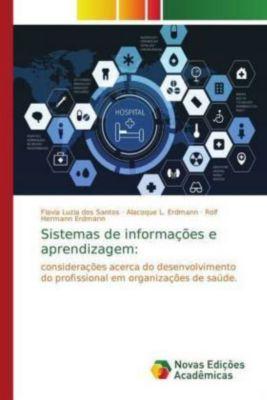 Sistemas de informações e aprendizagem:, Flavia Luzia dos Santos, Alacoque L. Erdmann, Rolf Hermann Erdmann