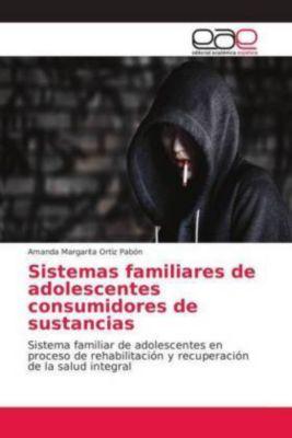 Sistemas familiares de adolescentes consumidores de sustancias, Amanda Margarita Ortiz Pabón