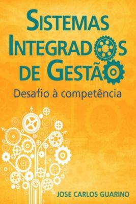 Sistemas Integrados De Gestão: Desafio À Competência, José Carlos Guarino