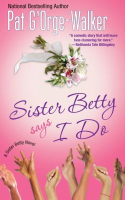 Sister Betty Says I Do, Pat G'Orge-Walker