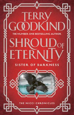 Sister of Darkness: The Nicci Chronicles: Shroud of Eternity, Terry Goodkind