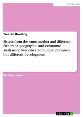 Sisters from the same mother and different fathers? A geographic and economic analysis of two cities with equal premises but different development, Torsten Breiding