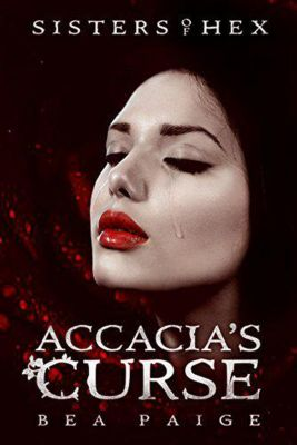 Sisters of Hex: Accacia: Accacia's Curse (Sisters of Hex: Accacia, #1), Bea Paige