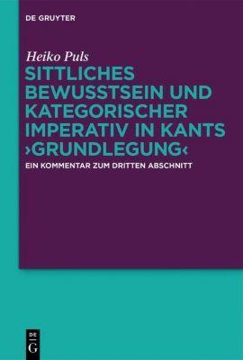 Sittliches Bewusstsein und kategorischer Imperativ in Kants >Grundlegung, Heiko Puls