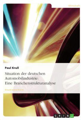 Situation der deutschen Automobilindustrie: Eine Branchenstrukturanalyse, Paul Krull