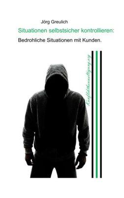 Situationen selbstsicher kontrollieren, Jörg Greulich