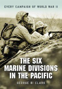 Six Marine Divisions in the Pacific, George B. Clark