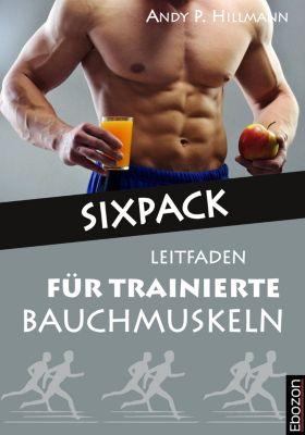 Sixpack - Leitfaden für trainierte Bauchmuskeln, Hillmann Andy P.