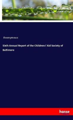 Sixth Annual Report of the Childrens' Aid Society of Baltimore, Anonymous