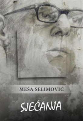 Sjećanja, Meša Selimović