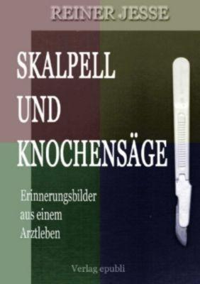 Skalpell und Knochensäge - Reiner Jesse  