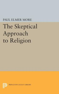 Skeptical Approach to Religion, Paul Elmer More