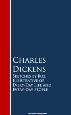 Sketches by Boz, Illustrative of Every-Day Life and Every-Day People, Charles Dickens