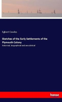 Sketches of the Early Settlements of the Plymouth Colony, Egbert Cowles