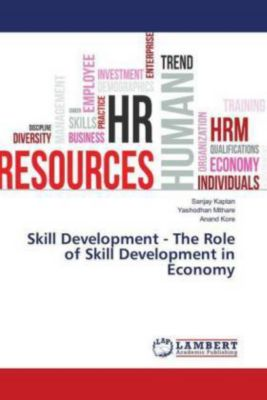 Skill Development - The Role of Skill Development in Economy, Sanjay Kaptan, Yashodhan Mithare, Anand Kore