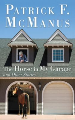 Skyhorse Publishing: The Horse in My Garage and Other Stories, Patrick F. McManus