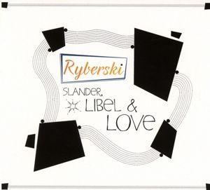 Slander,Libel & Love, Ryberski
