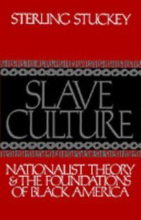 Slave Culture Nationalist Theory and the Foundations of Black America, STUCKEY STERLING
