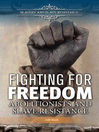 Slavery and Slave Resistance: Fighting for Freedom, Judith Edwards