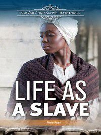 Slavery and Slave Resistance: Life as a Slave, Richard Worth