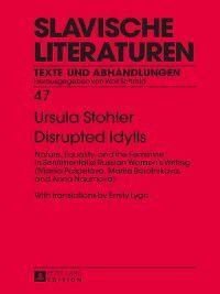 Slavische Literaturen: Disrupted Idylls, Ursula Stohler