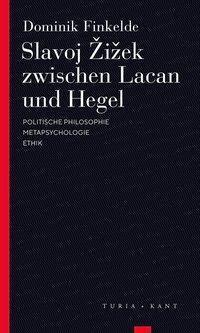 Slavoj Zizek zwischen Lacan und Hegel - Dominik Finkelde |