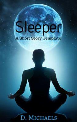 Sleeper: A Short Story Template, D. Michaels