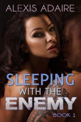 Sleeping With the Enemy: Sleeping With the Enemy, Book 1, Alexis Adaire