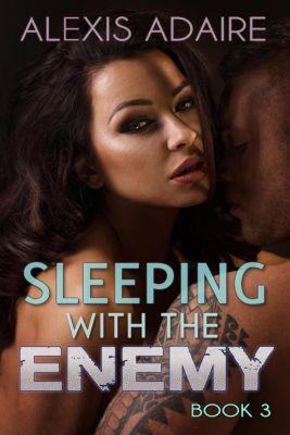 Sleeping With the Enemy: Sleeping With the Enemy, Book 3, Alexis Adaire