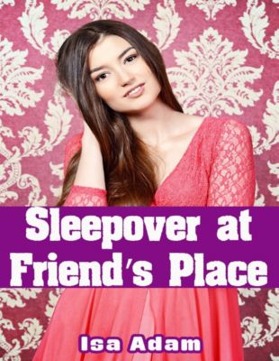 Sleepover At Friend's Place, Isa Adam